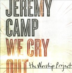 We cry out : the worship project / Jeremy Camp.