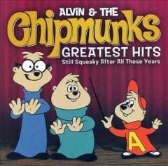 Alvin & the Chipmunks greatest hits : still squeaky after all these years.
