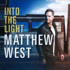 Into the light /  Matthew West.