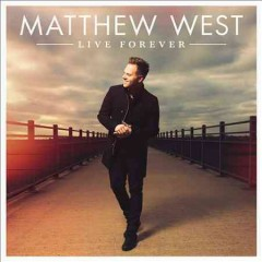 Live forever /  Matthew West.