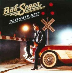 Ultimate hits : rock and roll never forgets / Bob Seger & the Silver Bullet Band. - Bob Seger & the Silver Bullet Band.