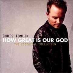 How great is our God : the essential collection / Chris Tomlin.