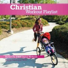 Christian workout playlist : fast paced.