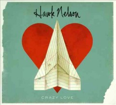 Crazy love /  Hawk Nelson.