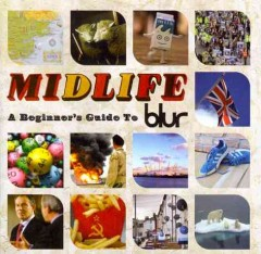 Midlife : a beginner's guide to Blur.