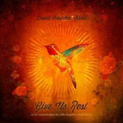 Give us rest : or (a requiem mass in C (the happiest of all keys)) / David Crowder*Band.