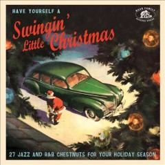Have yourself a swingin' little  Christmas : 27 jazz and R&B chestnuts for your holiday season / [compiled by Bear Family Records]. - [compiled by Bear Family Records].