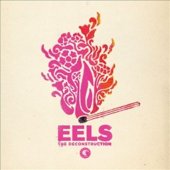 The deconstruction /  Eels. - Eels.