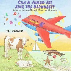 Can a jumbo jet sing the alphabet? : songs for learning through music and movement / Hap Palmer. - Hap Palmer.