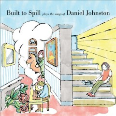 Built to Spill plays the songs of Daniel Johnston.