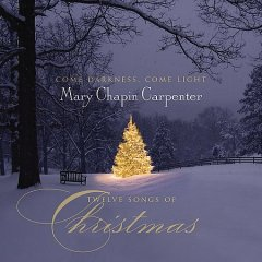 Come darkness, come light : twelve songs of Christmas / Mary Chapin Carpenter.