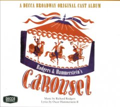 Carousel : original cast album / [music by Richard Rodgers ; book and lyrics by Oscar Hammerstein II]. - [music by Richard Rodgers ; book and lyrics by Oscar Hammerstein II].