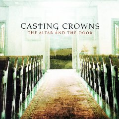 The altar and the door /  Casting Crowns.