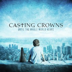 Until the whole world hears /  Casting Crowns.