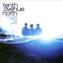 The light meets the dark /  Tenth Avenue North.