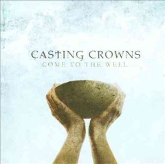 Come to the well /  Casting Crowns.
