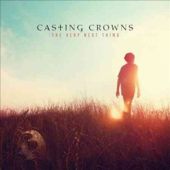 The Very Next Thing /  Casting Crowns.
