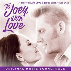 To Joey, with love : original motion picture soundtrack / Joey + Rory.