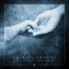 It's finally Christmas /  Casting Crowns.