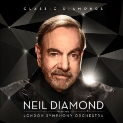 Classic diamonds : Neil Diamond with the London Symphony Orchestra / Neil Diamond. - Neil Diamond.