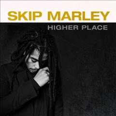 Higher Place /  Skip Marley.