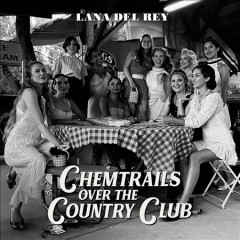 Chemtrails over the country club /  Lana Del Rey. - Lana Del Rey.