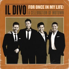 For Once in My Life: A Celebration of Motown /  Il Divo.