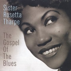 The gospel of the blues /  Sister Rosetta Tharpe. - Sister Rosetta Tharpe.