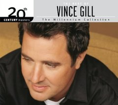 The best of Vince Gill : the millennium collection.