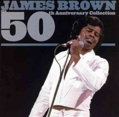 50th anniversary collection /  James Brown.