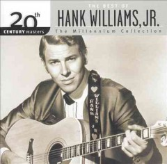 Best of Hank Williams, Jr. : 20th century masters : the Millennium collection.