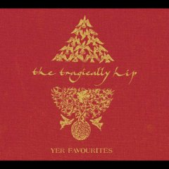 Yer favourites /  Tragically Hip. - Tragically Hip.