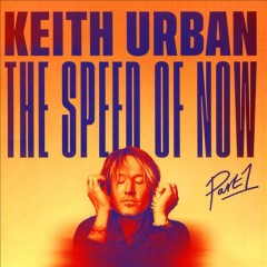 The speed of now : part 1 / Keith Urban. - Keith Urban.