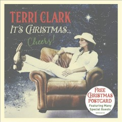 It's Christmas... cheers! /  Terri Clark. - Terri Clark.