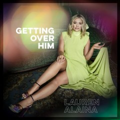 Getting over him /  Lauren Alaina. - Lauren Alaina.