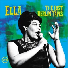 Ella : the lost Berlin tapes / Ella Fitzgerald. - Ella Fitzgerald.