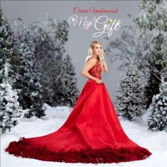 My gift /  Carrie Underwood. - Carrie Underwood.