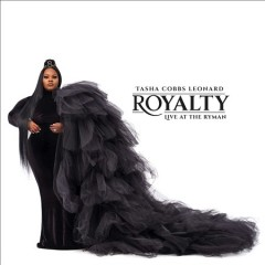 Royalty : live at the Ryman / Tasha Cobbs Leonard. - Tasha Cobbs Leonard.