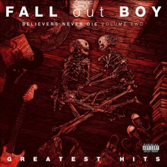 Believers never die : greatest hits : volume two / Fall Out Boy. - Fall Out Boy.