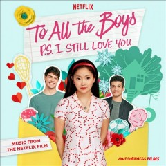 To all the boys, P.S. I still love you : music from the Netflix film.