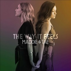 The way it feels /  Maddie & Tae.