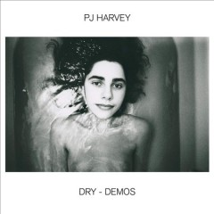 Dry : demos / PJ Harvey. - PJ Harvey.