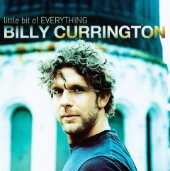 Little bit of everything /  Billy Currington.
