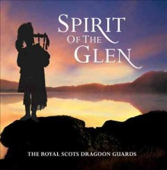 Spirit of The Glen /  Royal Scots Dragoon Guards. - Royal Scots Dragoon Guards.