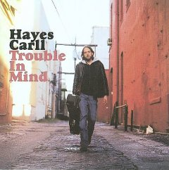 Trouble in mind /  Hayes Carll.