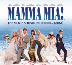 Mamma mia! : the movie soundtrack featuring the songs of ABBA / [music and lyrics by Benny Andersson and Björn Ulvaeus] - [music and lyrics by Benny Andersson and Björn Ulvaeus]