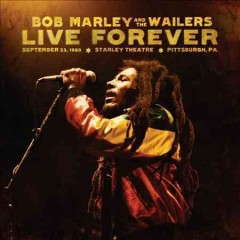 Live forever : the Stanley Theatre, Pittsburgh, PA, September 23, 1980 / Bob Marley & the Wailers. - Bob Marley & the Wailers.