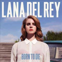 Born to die /  Lana del Rey.