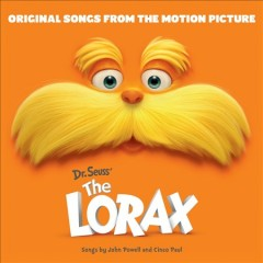 The Lorax : original songs from the motion picture / [songs by John Powell and Cinco Paul]. - [songs by John Powell and Cinco Paul].