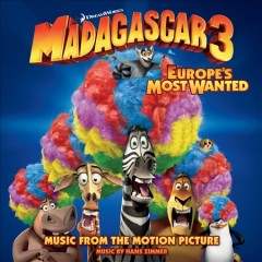 Madagascar 3: Europe's most wanted : music from the motion picture / music by Hans Zimmer.